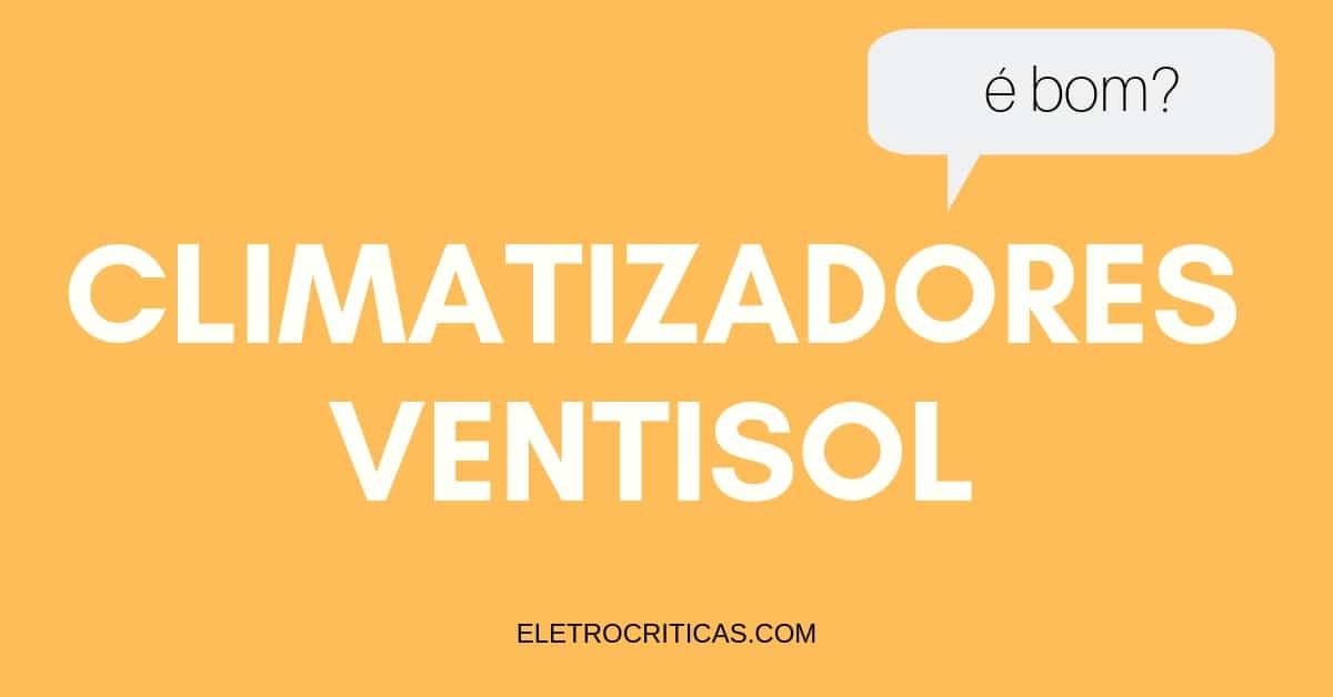 Climatizador de ar Ventisol é bom?