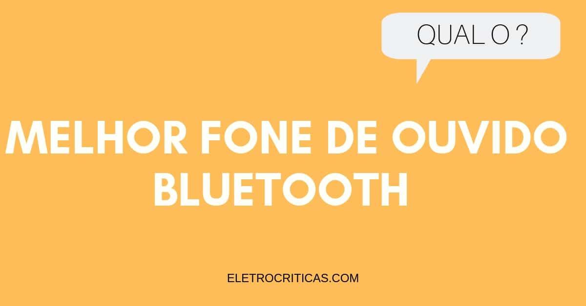qual o melhor fone de ouvido bluetooth