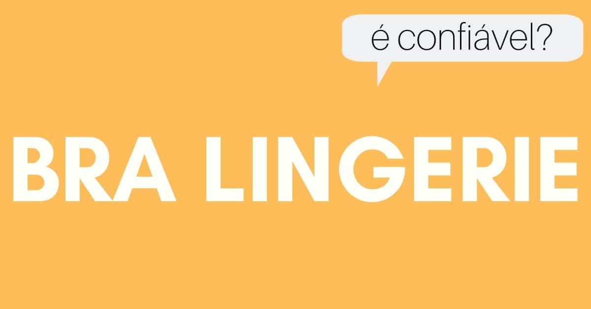 Bra Lingerie é confiável e segura?